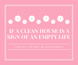 They say a clean house is a sign of anempy